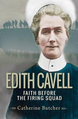 Edith Cavell: Faith Before the Firing Squad  -     By: Catherine Butcher