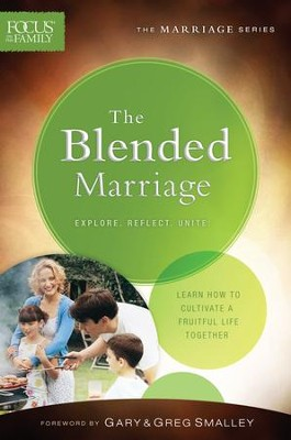 The Blended Marriage, repackaged ed.: Learn How to Cultivate a Fruitful Life Together  -     By: Focus on the Family