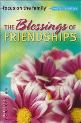 The Blessings of Friendships Bible Study, Topic: Connections   -     By: Focus on the Family