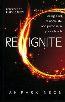 Reignite: Seeing God Rekindle Life and Purpose in Your Church  -     By: Ian Parkinson