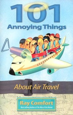 101 Annoying Things About Air Travel  -     By: Ray Comfort