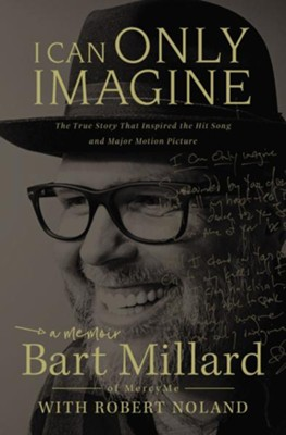 I Can Only Imagine: A Memoir  -     By: Bart Millard, Robert Noland