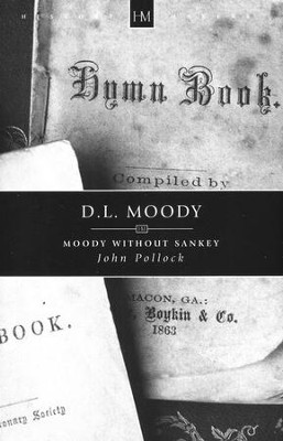 D.L. Moody: Moody without Sankey   -     By: John Pollock