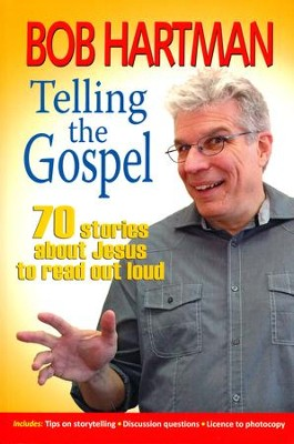 Telling the Gospel: 70 Stories About Jesus to Read Out Loud  -     By: Bob Hartman