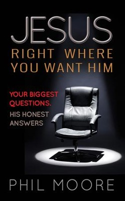 Jesus, Right Where You Want Him: Your Biggest Questions. His Honest Answers  -     By: Phil Moore