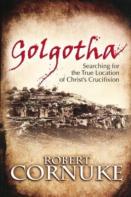Golgotha: Searching for the True Location of Christ's Crucifixion  -     By: Bob Cornuke