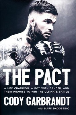 The Pact: A UFC Champion, a Boy with Cancer, and their Promise to Win the Ultimate Battle  -     By: Cody Garbrandt, Mark Dagostino