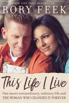 This Life I Live: One Man's Extraordinary, Ordinary Life and the Woman Who Changed It Forever  -     By: Rory Feek