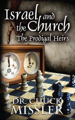 Israel and the Church: The Prodigal Heirs   -     By: Chuck Missler