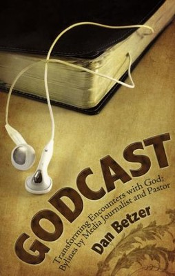Godcast: Transforming Encounters with God  -     By: Dan Betzer