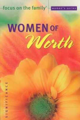 Women of Worth Bible Study, Topic: Significance    -     By: Focus on the Family