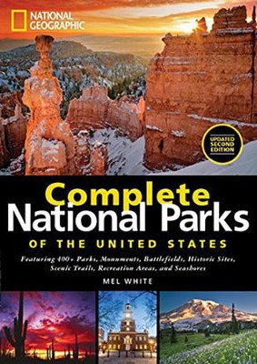 National Geographic: Complete National Parks of the United States, 2nd Edition  -     By: Mel White