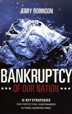 Bankruptcy of Our Nation: 12 Key Strategies for  Protecting Your Finances in These Uncertain Times  -     By: Jerry Robinson