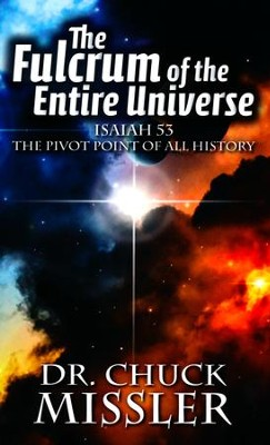 Fulcrum of the Entire Universe: Isaiah 53, The Pivot Point of All History  -     By: Chuck Missler