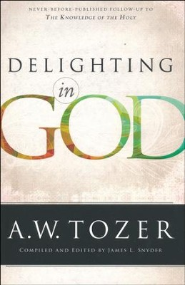 Delighting in God  -     By: A.W. Tozer