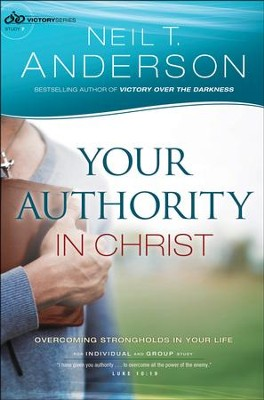 Your Authority in Christ, Victory Series, Study 7   -     By: Neil T. Anderson