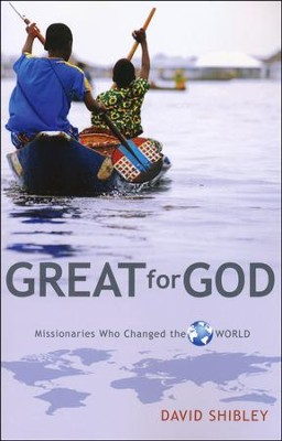 Great for God: Missionaries Who Changed the World   -     By: David Shibley