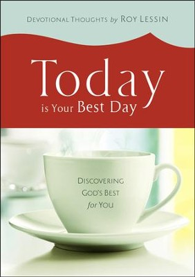 Today Is Your Best Day: Discovering God's Best for You  -     By: Roy Lessin