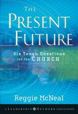 The Present Future: Six Tough Questions for the Church - eBook  -     By: Reggie McNeal