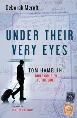 Under Their Very Eyes: Tom Hamblin, Bible Courier to the Gulf  -     By: Deborah Meroff