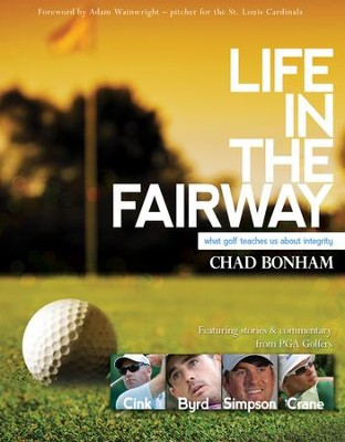 Life in the Fairway: What Golf Teaches Us About Integrity  -     By: Chad Bonham
