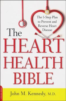The Heart Health Bible: The 5-Step Plan to Prevent and Reverse Heart Disease  -     By: John M. Kennedy M.D.