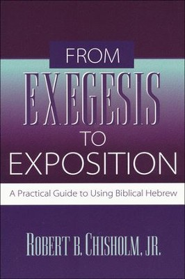From Exegesis to Exposition: A Practical Guide to Using Biblical Hebrew  -     By: Robert Chisholm Jr.