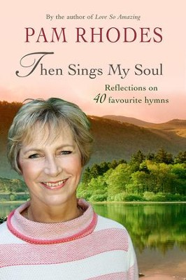 Then Sings My Soul: 40 Reflections on My Favourite Hymns  -     By: Pam Rhodes