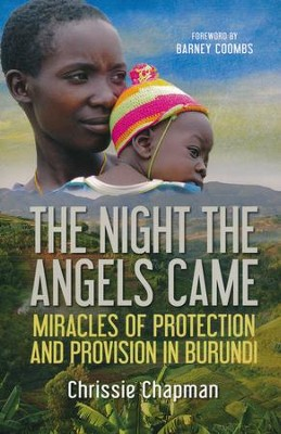 The Night the Angels Came: Miracles of Protection and Provision in Burundi  -     By: Chrissie Chapman