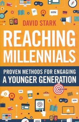 Reaching Millennials: Proven Methods for Engaging a Younger Generation  -     By: David Stark