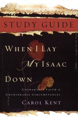 When I Lay My Isaac Down, Study Guide  -     By: Carol Kent