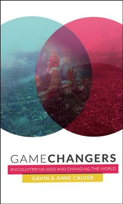 Game Changers: Encountering God and Changing the World  -     By: Gavin Calver