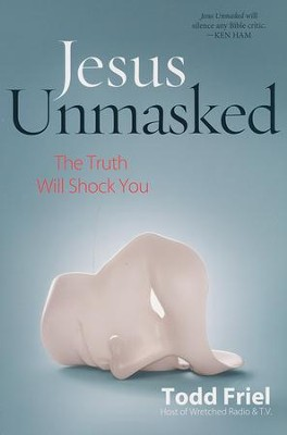 Jesus Unmasked: The Truth Will Shock You  -     By: Todd Friel