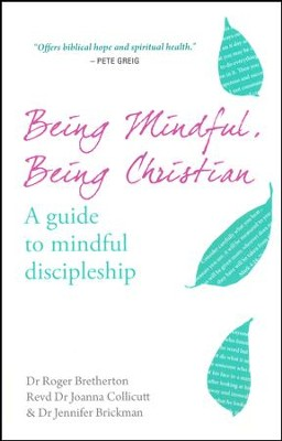 Being Mindful, Being Christian: A Guide to Mindful Discipleship  -     By: Joanna Collicutt