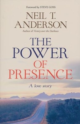 The Power of Presence: Becoming Fully Alive  -     By: Neil T. Anderson