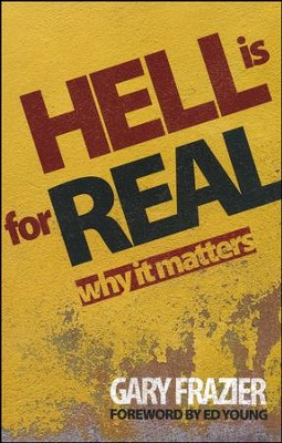 Hell is for Real: Why It Matters   -     By: Gary Frazier