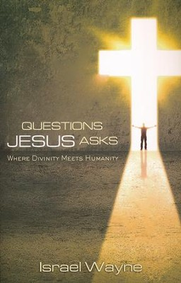 Questions Jesus Asks: Where Divinity Meets Humanity  -     By: Israel Wayne