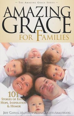 Amazing Grace for Families: 101 Stories of Faith, Hope, Inspiration & Humor  -     By: Jeff Cavins, Matthew Pinto, Patti Armstrong