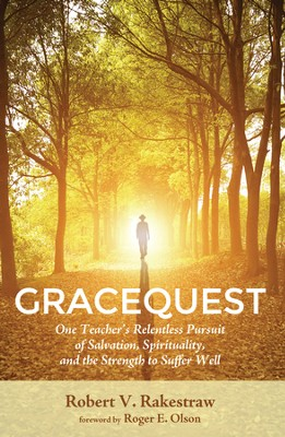 GraceQuest: One Teacher's Relentless Pursuit of Salvation, Spritiuality, and athe Strength to Suffer Well  -     By: Robert V. Rakestraw