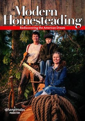 Modern Homesteading: Rediscovering the American Dream   -     By: A Wranglerstar Production