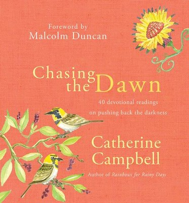 Chasing the Dawn: 40 Devotional Readings on Pushing Back the Darkness  -     By: Catherine Campbell