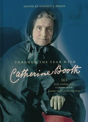 Through the Year with Catherine Booth: 365 Daily Readings from the Cofounder of the Salvation Army  -     By: Stephen J. Poxon