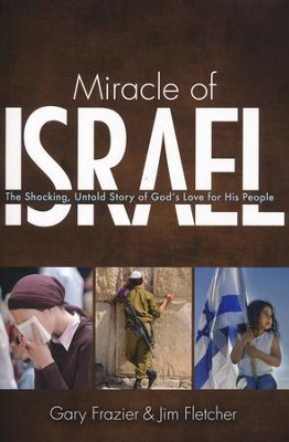 Miracle of Israel: The Shocking Untold Story of God's Love for His People  -     By: Gary Frazier, Jim Fletcher