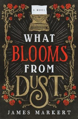 What Blooms from Dust - By: James Markert