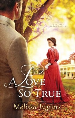 A Love so True, Teaville Moral Society Series #2    -     By: Melissa Jagears