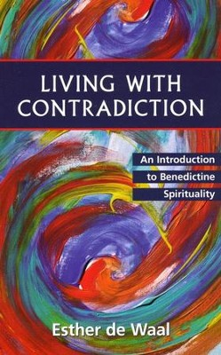 Living with Contradiction: An Introduction to Benedictine Spirituality  -     By: Esther de Waal