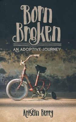 Born Broken: An Adoptive Journey  -     By: Kristin Berry
