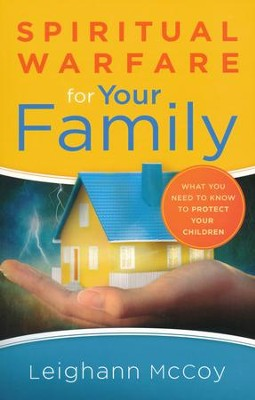 Spiritual Warfare for Your Family: What You Need to Know to Protect Your Children  -     By: Leighann McCoy