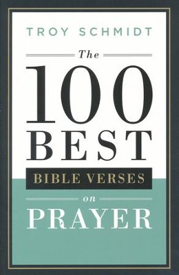The 100 Best Bible Verses on Prayer  -     By: Troy Schmidt