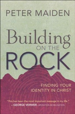Building on the Rock: Finding Your Identity in Christ  -     By: Peter Maiden